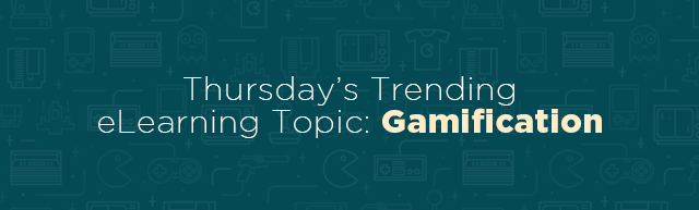 Thursday's Trending eLearning Topic: Gamification